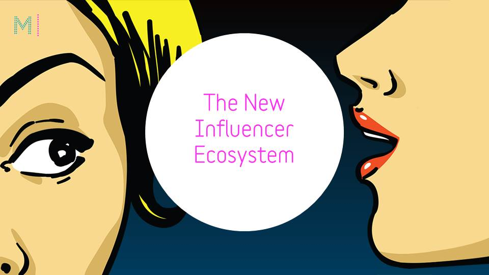 The New Influencer Ecosystem